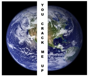 Planet splitting in half, words: You Crack Me Up.